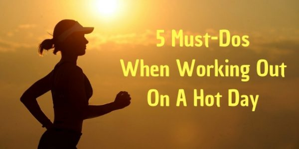 5 Must-Dos When Working Out on a Hot Day