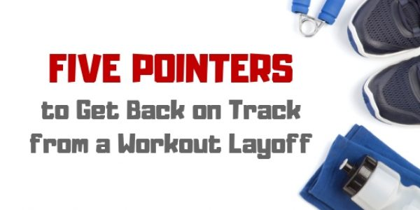 5 Pointers to Get Back on Track from a Workout Layoff