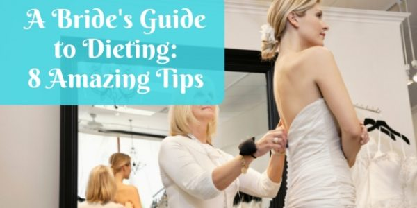 A Bride's Guide to Dieting: 8 Amazing Tips